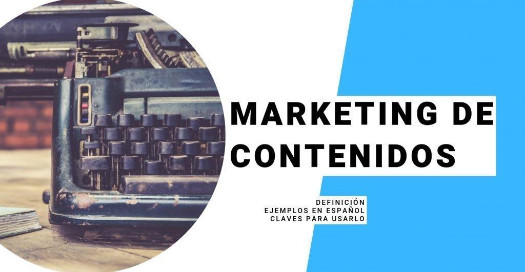 Marketing de Contenidos, qué es, ejemplos en español, claves para usarlo en 2019